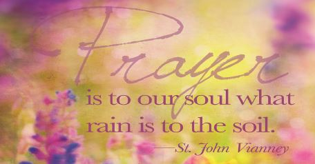 Prayer is to our soul as rain is to the soil